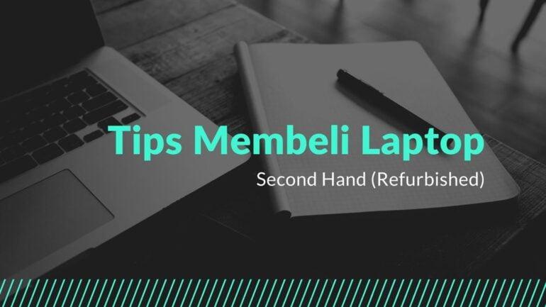 Tips dan Panduan Membeli Laptop Second Hand (Refurbished)